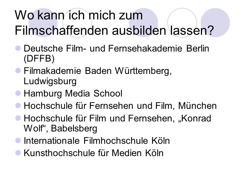Wo kann ich mich zum Filmschaffenden ausbilden lassen? Deutsche Film- und Fernsehakademie Berlin (DFFB) Filmakademie Baden Württemberg, Ludwigsburg Ha