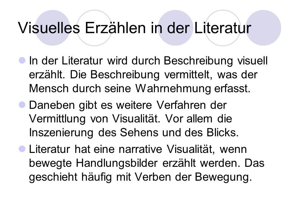 Visuelles Erzählen in der Literatur In der Literatur wird durch Beschreibung visuell erzählt. Die Beschreibung vermittelt, was der Mensch durch seine