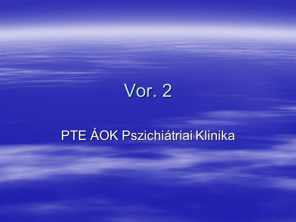Vor. 2 PTE ÁOK Pszichiátriai Klinika