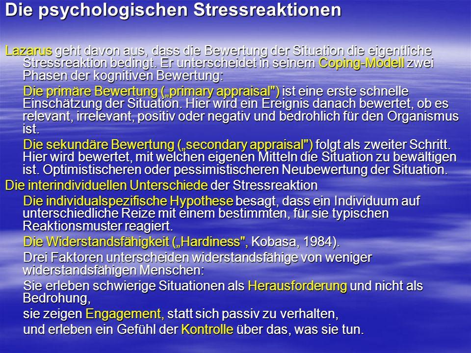 Die psychologischen Stressreaktionen Lazarus geht davon aus, dass die Bewertung der Situation die eigentliche Stressreaktion bedingt. Er unterscheidet