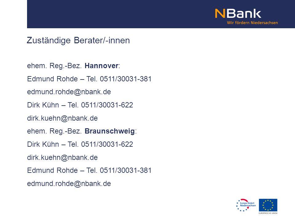 Zuständige Berater/-innen ehem. Reg.-Bez. Hannover: Edmund Rohde – Tel. 0511/30031-381 edmund.rohde@nbank.de Dirk Kühn – Tel. 0511/30031-622 dirk.kueh