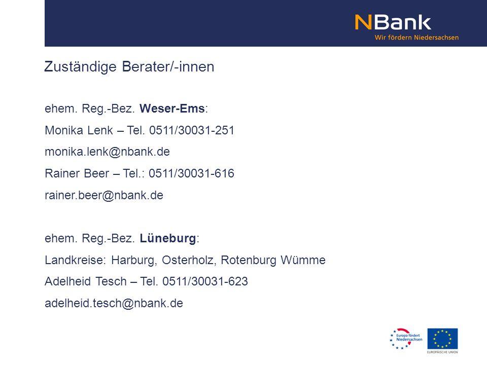 Zuständige Berater/-innen ehem. Reg.-Bez. Weser-Ems: Monika Lenk – Tel. 0511/30031-251 monika.lenk@nbank.de Rainer Beer – Tel.: 0511/30031-616 rainer.