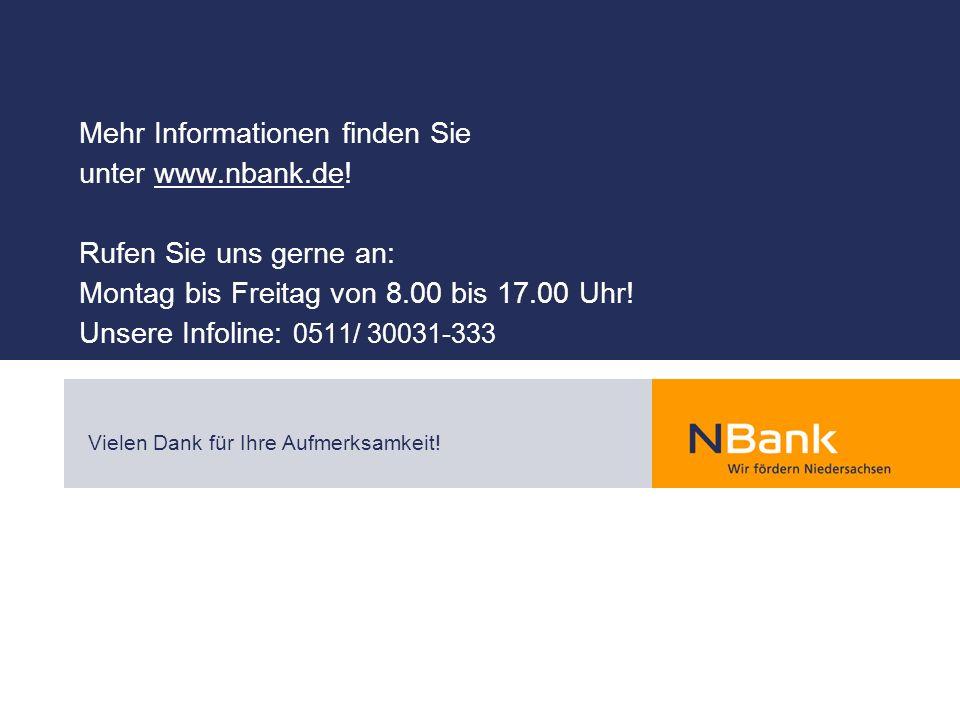 Mehr Informationen finden Sie unter www.nbank.de! Rufen Sie uns gerne an: Montag bis Freitag von 8.00 bis 17.00 Uhr! Unsere Infoline: 0511/ 30031-333