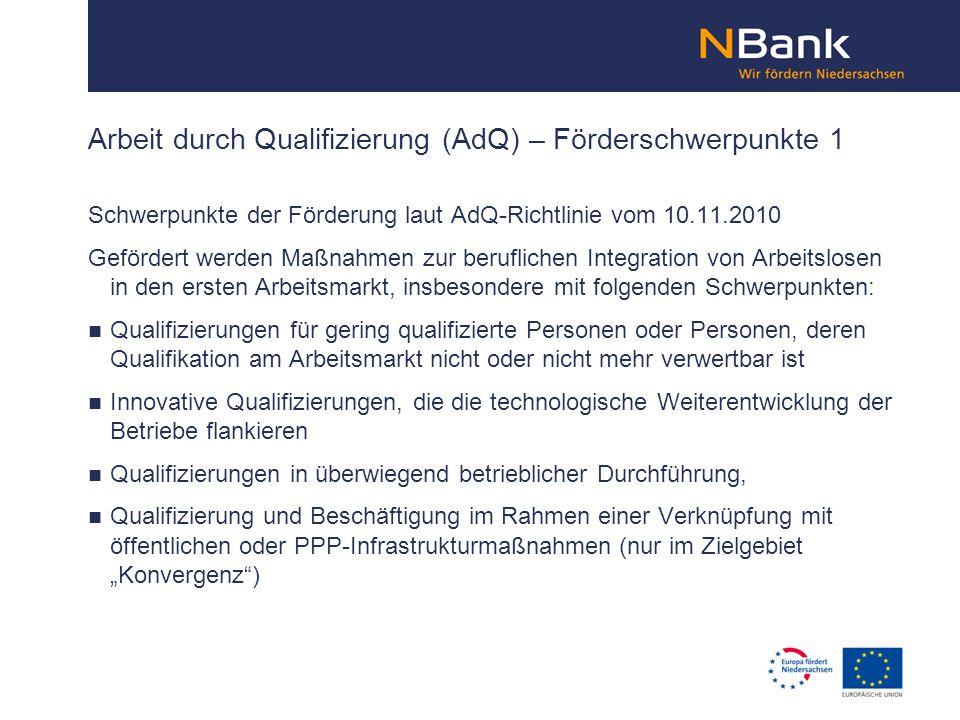 Schwerpunkte der Förderung laut AdQ-Richtlinie vom 10.11.2010 Gefördert werden Maßnahmen zur beruflichen Integration von Arbeitslosen in den ersten Ar