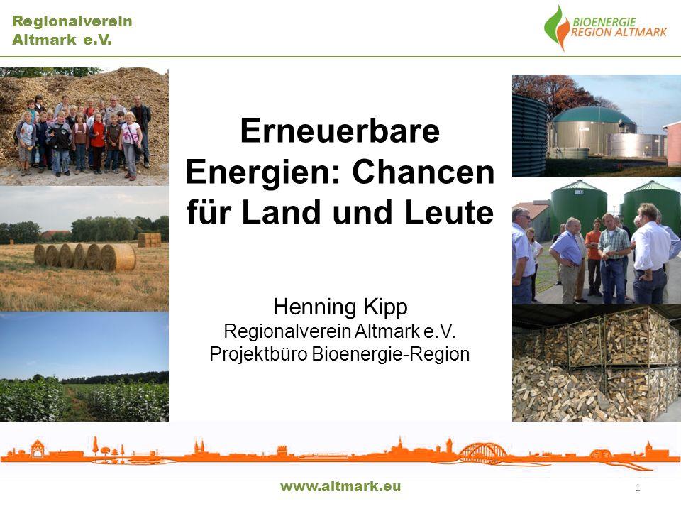 Regionalverein Altmark e.V. Henning Kipp Regionalverein Altmark e.V. Projektbüro Bioenergie-Region Erneuerbare Energien: Chancen für Land und Leute 1