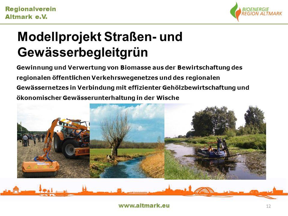 Regionalverein Altmark e.V. www.altmark.eu 12 Modellprojekt Straßen- und Gewässerbegleitgrün Gewinnung und Verwertung von Biomasse aus der Bewirtschaf