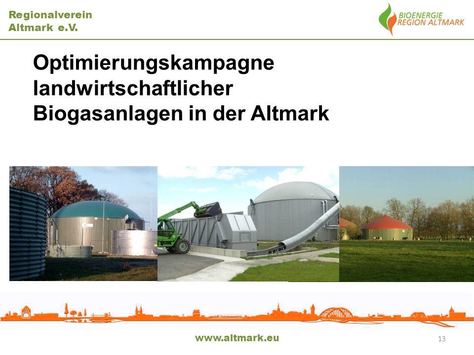 Regionalverein Altmark e.V. www.altmark.eu 13 Optimierungskampagne landwirtschaftlicher Biogasanlagen in der Altmark