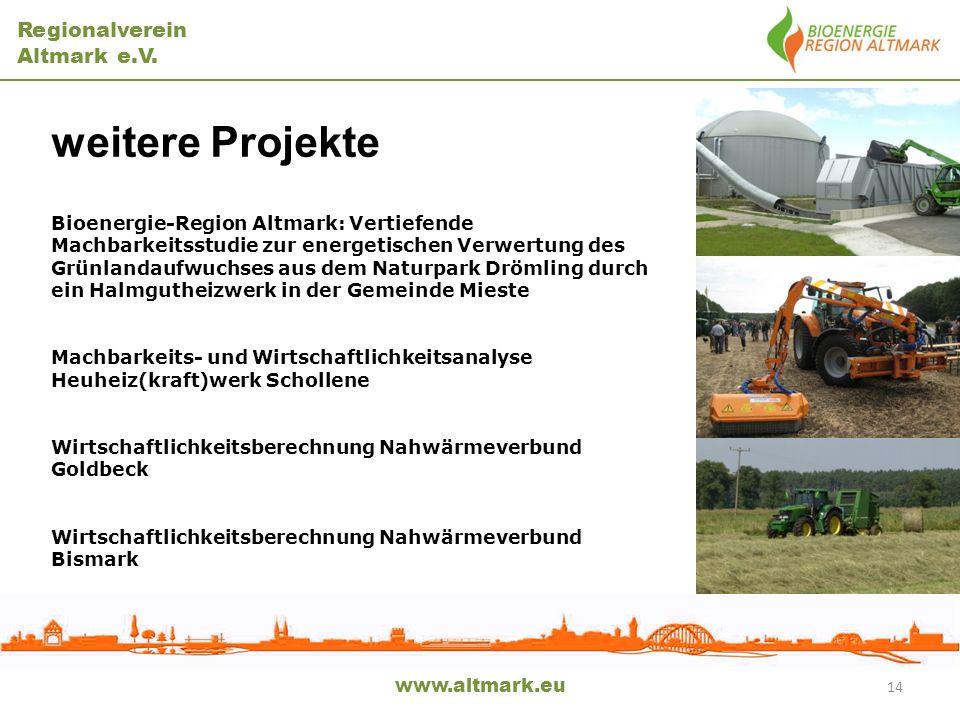 Regionalverein Altmark e.V. www.altmark.eu 14 weitere Projekte Bioenergie-Region Altmark: Vertiefende Machbarkeitsstudie zur energetischen Verwertung