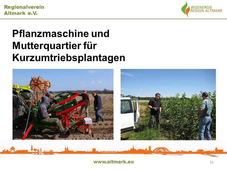 Regionalverein Altmark e.V. www.altmark.eu Pflanzmaschine und Mutterquartier für Kurzumtriebsplantagen 15
