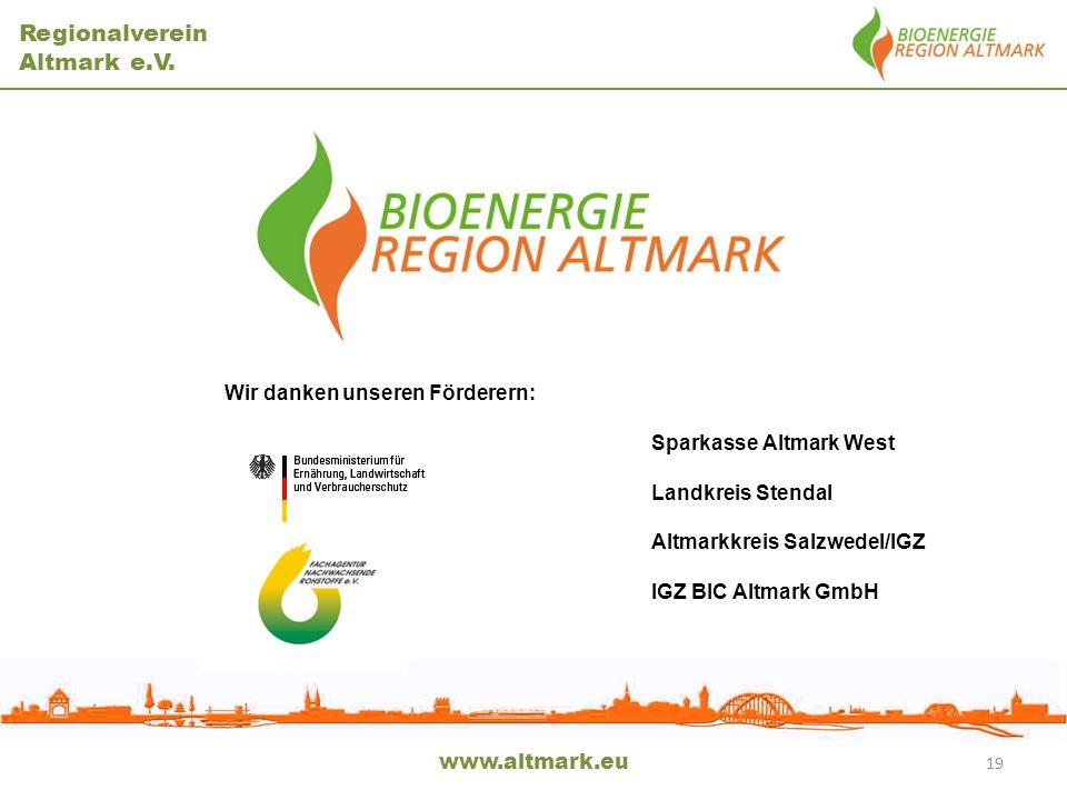Regionalverein Altmark e.V. www.altmark.eu 19 Wir danken unseren Förderern: Sparkasse Altmark West Landkreis Stendal Altmarkkreis Salzwedel/IGZ IGZ BI
