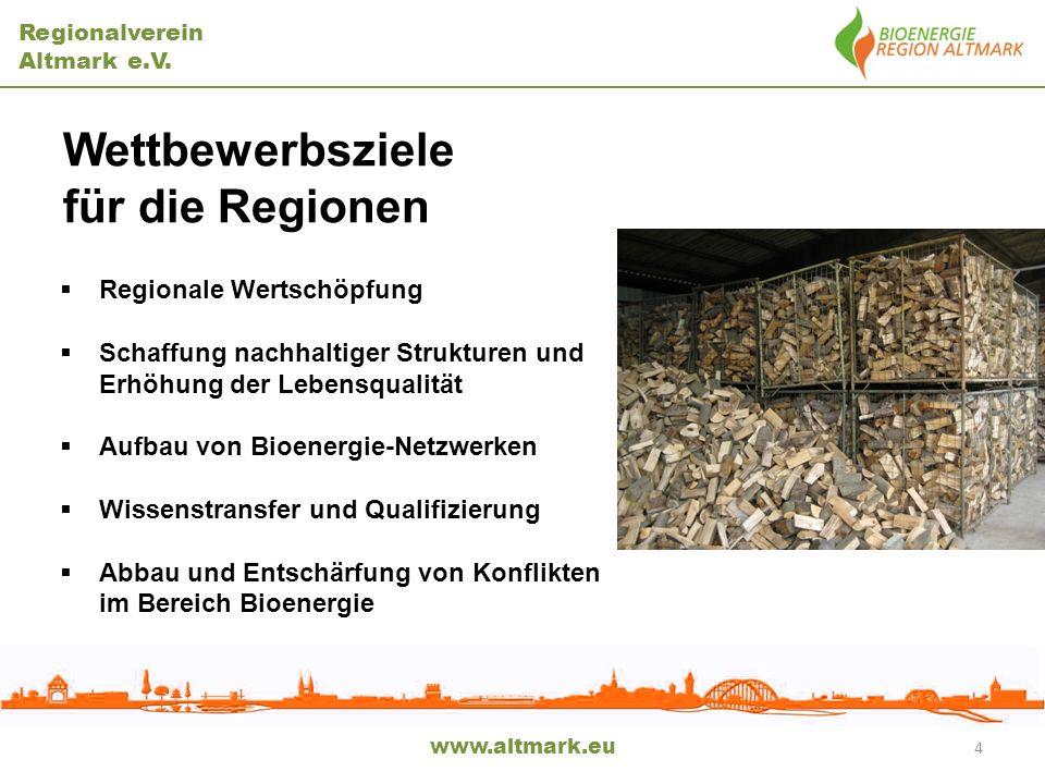 Regionalverein Altmark e.V. www.altmark.eu 4 Wettbewerbsziele für die Regionen Regionale Wertschöpfung Schaffung nachhaltiger Strukturen und Erhöhung