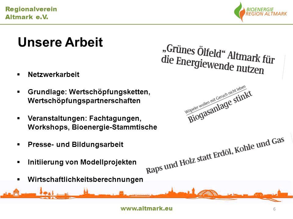 Regionalverein Altmark e.V. www.altmark.eu Unsere Arbeit Netzwerkarbeit Grundlage: Wertschöpfungsketten, Wertschöpfungspartnerschaften Veranstaltungen
