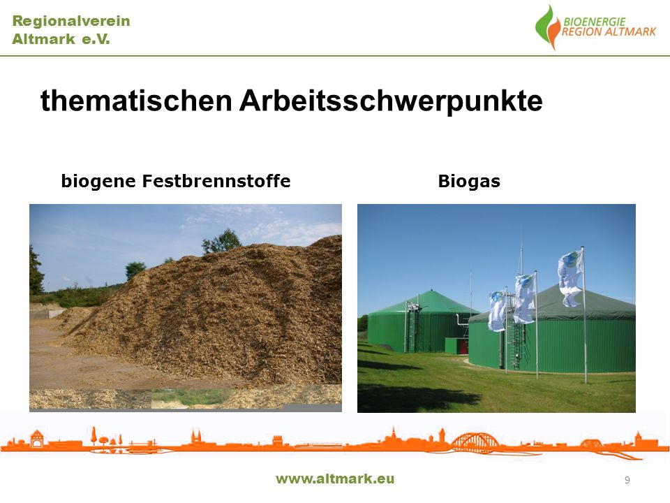 Regionalverein Altmark e.V. thematischen Arbeitsschwerpunkte biogene Festbrennstoffe Biogas www.altmark.eu 9