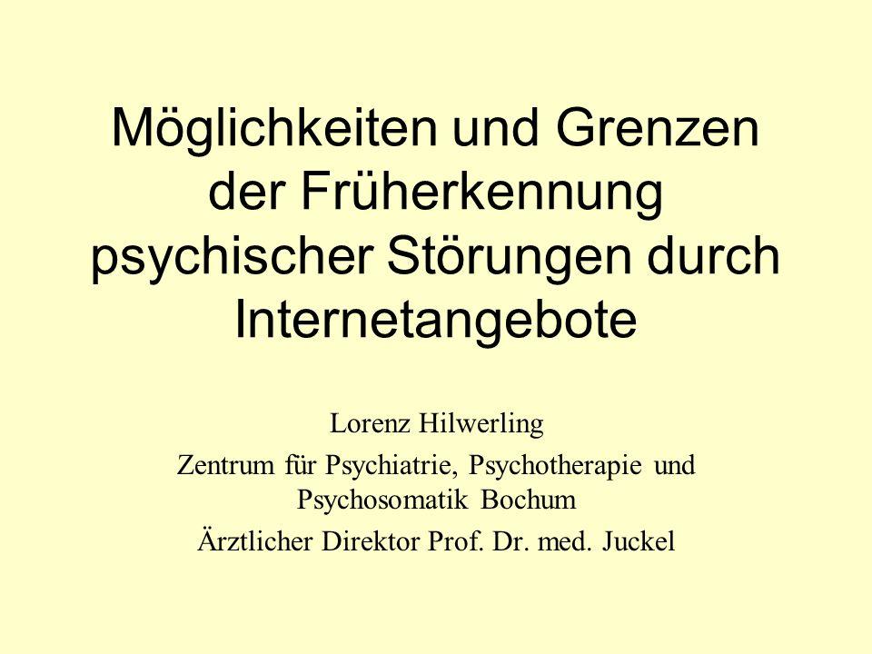 Möglichkeiten und Grenzen der Früherkennung psychischer Störungen durch Internetangebote Lorenz Hilwerling Zentrum für Psychiatrie, Psychotherapie und