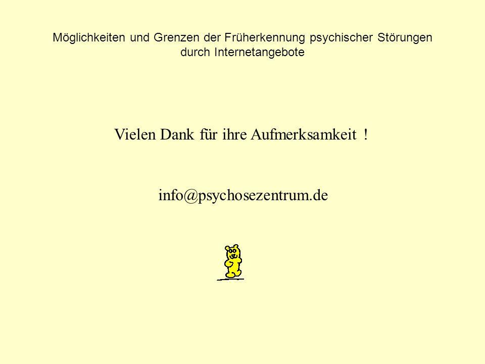 Möglichkeiten und Grenzen der Früherkennung psychischer Störungen durch Internetangebote Vielen Dank für ihre Aufmerksamkeit ! info@psychosezentrum.de