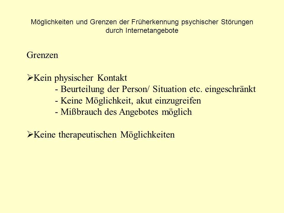 Möglichkeiten und Grenzen der Früherkennung psychischer Störungen durch Internetangebote Grenzen Kein physischer Kontakt - Beurteilung der Person/ Sit