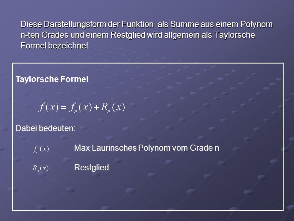 Taylorsche Formel Dabei bedeuten: Max Laurinsches Polynom vom Grade n Restglied Diese Darstellungsform der Funktion als Summe aus einem Polynom n-ten