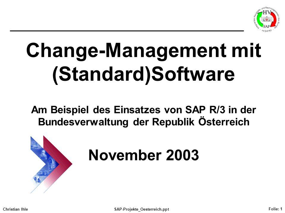 Christian IhleSAP-Projekte_Oesterreich.ppt Folie: 1 Change-Management mit (Standard)Software Am Beispiel des Einsatzes von SAP R/3 in der Bundesverwal