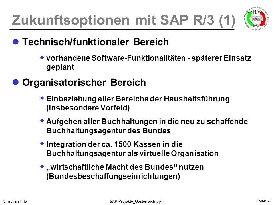 Christian IhleSAP-Projekte_Oesterreich.ppt Folie: 28 Zukunftsoptionen mit SAP R/3 (1) Technisch/funktionaler Bereich vorhandene Software-Funktionalitä