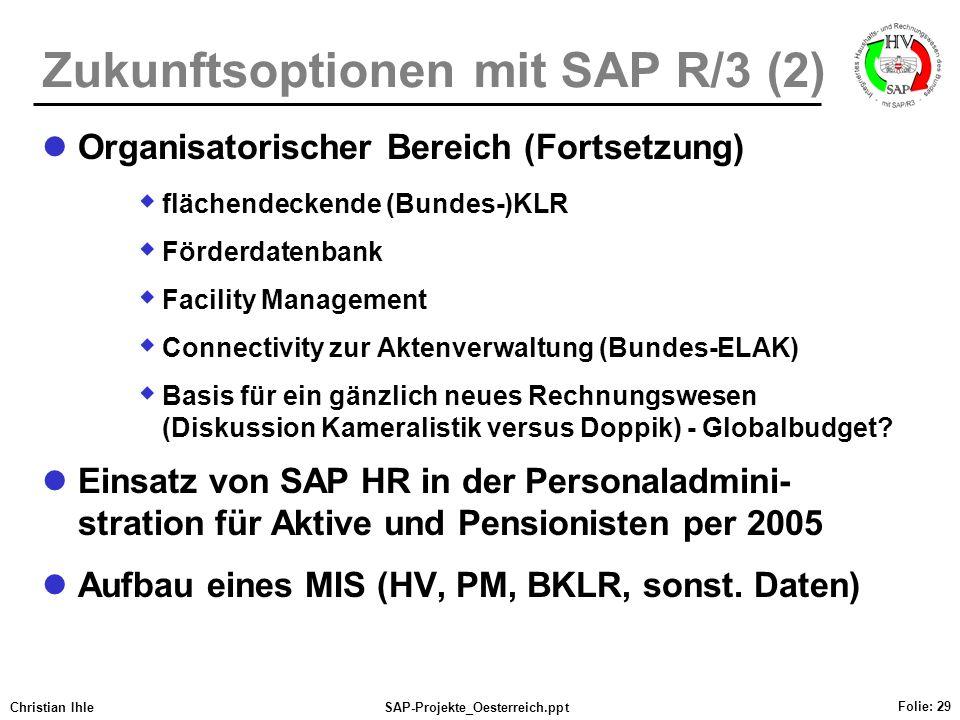 Christian IhleSAP-Projekte_Oesterreich.ppt Folie: 29 Zukunftsoptionen mit SAP R/3 (2) Organisatorischer Bereich (Fortsetzung) flächendeckende (Bundes-
