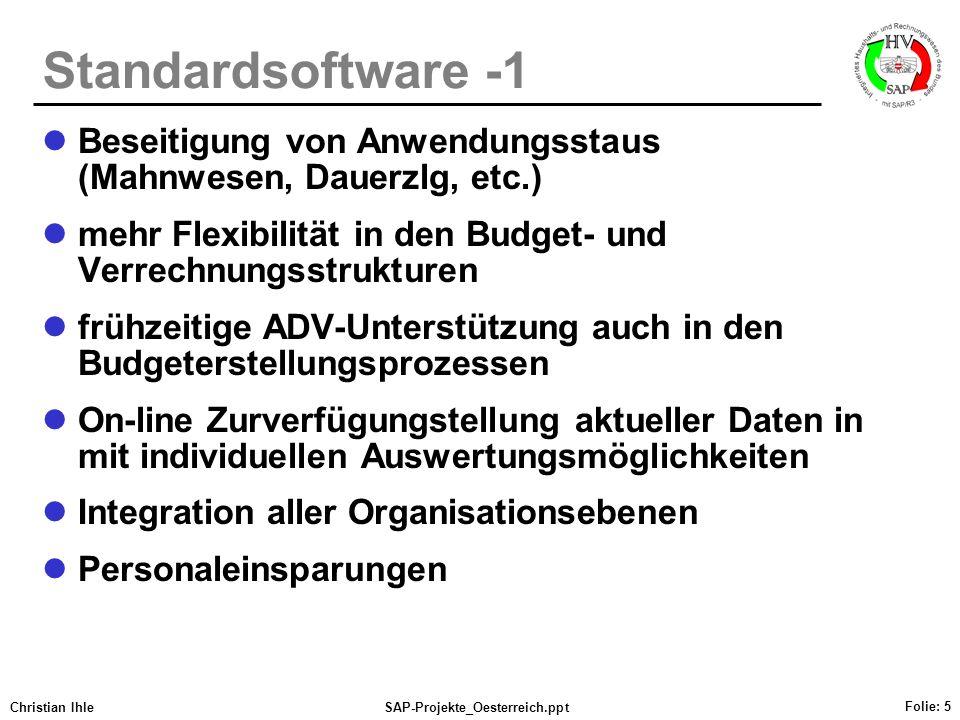 Christian IhleSAP-Projekte_Oesterreich.ppt Folie: 5 Standardsoftware -1 Beseitigung von Anwendungsstaus (Mahnwesen, Dauerzlg, etc.) mehr Flexibilität