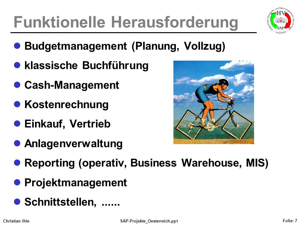 Christian IhleSAP-Projekte_Oesterreich.ppt Folie: 7 Funktionelle Herausforderung Budgetmanagement (Planung, Vollzug) klassische Buchführung Cash-Manag