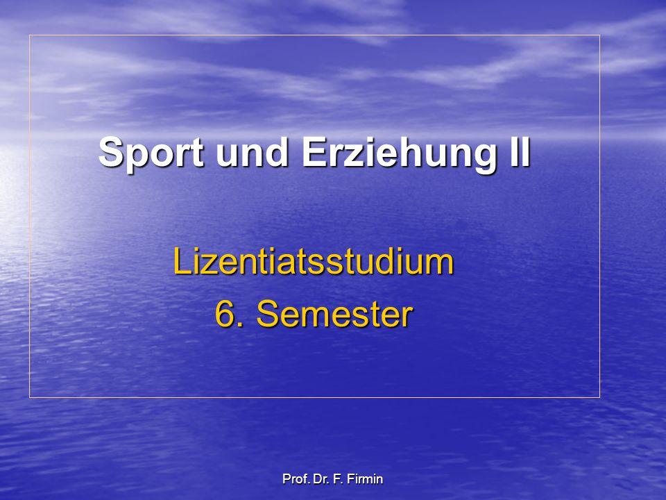 Prof. Dr. F. Firmin Sport und Erziehung II Lizentiatsstudium 6. Semester