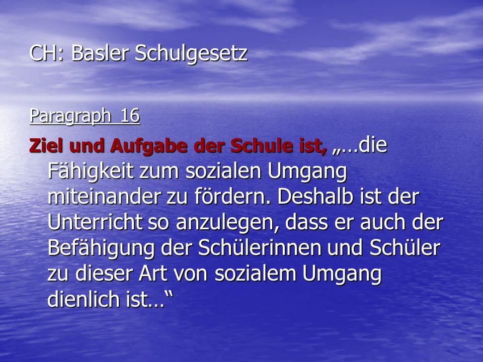 CH: Basler Schulgesetz Paragraph 16 Ziel und Aufgabe der Schule ist, …die Fähigkeit zum sozialen Umgang miteinander zu fördern.