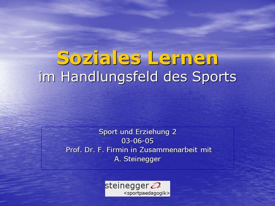 Soziales Lernen im Handlungsfeld des Sports Sport und Erziehung 2 03-06-05 Prof.
