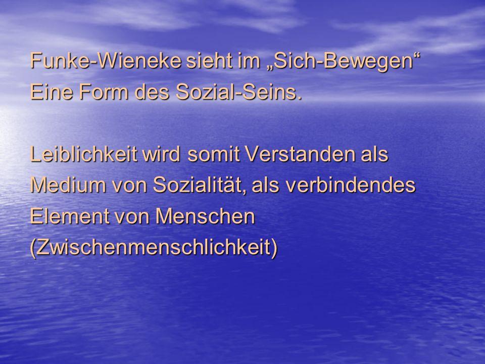 Funke-Wieneke sieht im Sich-Bewegen Eine Form des Sozial-Seins.
