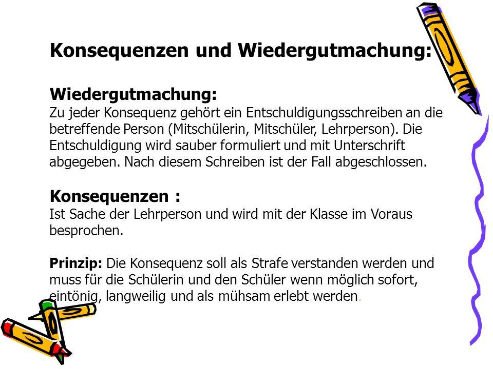 Konsequenzen und Wiedergutmachung: Wiedergutmachung: Zu jeder Konsequenz gehört ein Entschuldigungsschreiben an die betreffende Person (Mitschülerin, Mitschüler, Lehrperson).