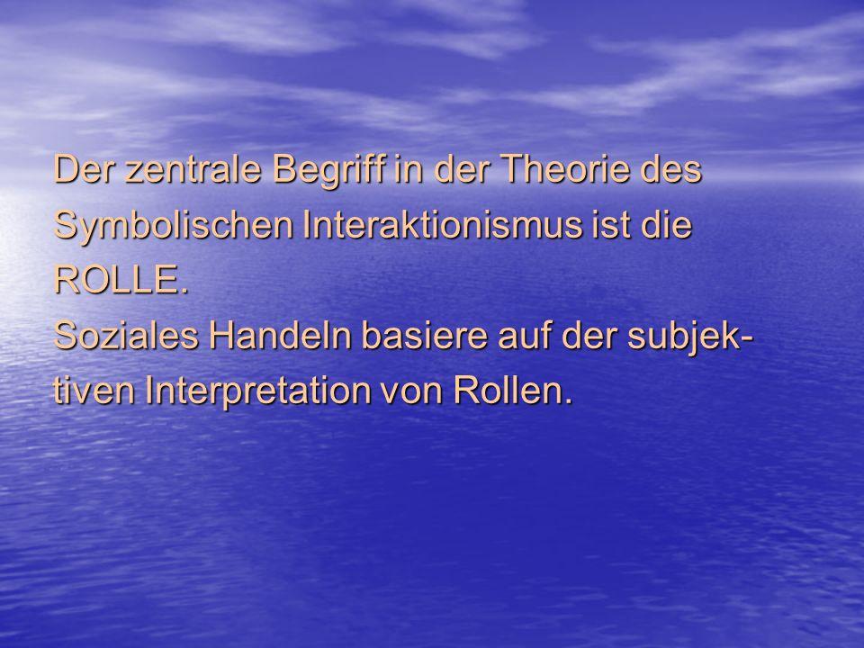 Der zentrale Begriff in der Theorie des Symbolischen Interaktionismus ist die ROLLE.