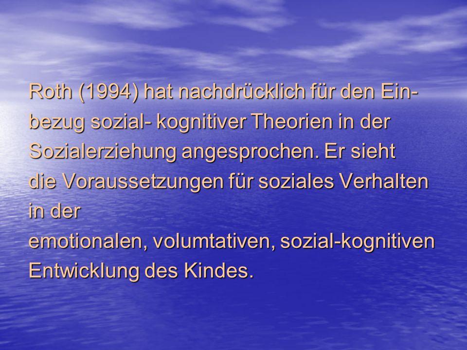 Roth (1994) hat nachdrücklich für den Ein- bezug sozial- kognitiver Theorien in der Sozialerziehung angesprochen.