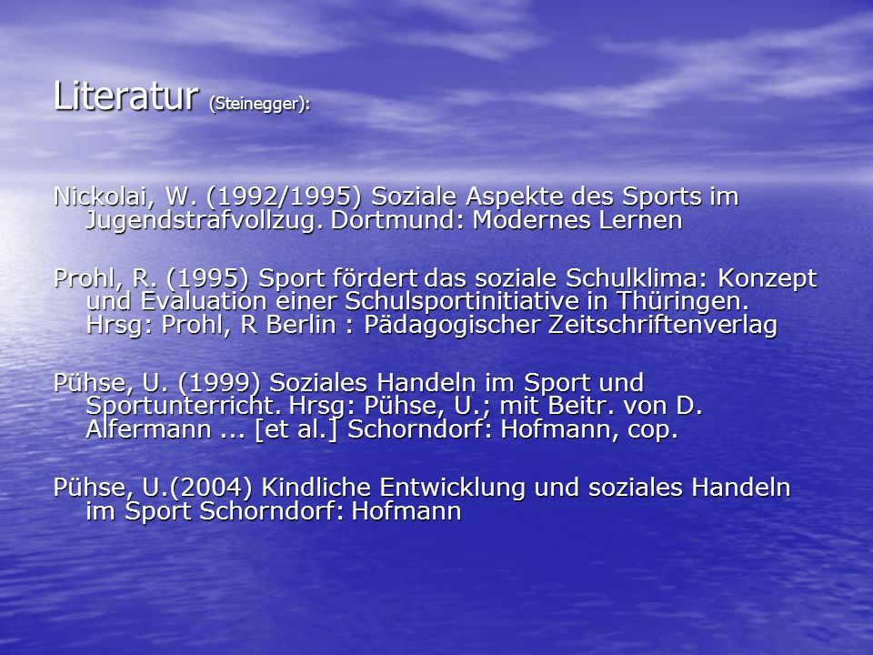 Literatur (Steinegger): Nickolai, W.(1992/1995) Soziale Aspekte des Sports im Jugendstrafvollzug.