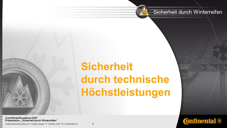 1 Winterreifenentwicklung / Dr. Holger Lange / 17. Oktober 2007 / © Continental AG ContiWinterRoadshow 2007 Präsentation Sicherheit durch Winterreifen