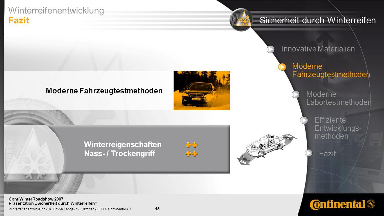 15 Winterreifenentwicklung / Dr. Holger Lange / 17. Oktober 2007 / © Continental AG ContiWinterRoadshow 2007 Präsentation Sicherheit durch Winterreife