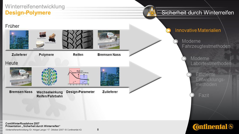 5 Winterreifenentwicklung / Dr. Holger Lange / 17. Oktober 2007 / © Continental AG ContiWinterRoadshow 2007 Präsentation Sicherheit durch Winterreifen