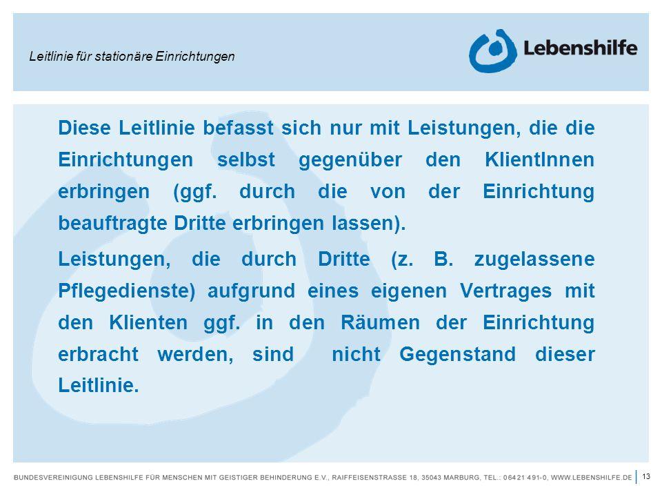 13 | Diese Leitlinie befasst sich nur mit Leistungen, die die Einrichtungen selbst gegenüber den KlientInnen erbringen (ggf. durch die von der Einrich