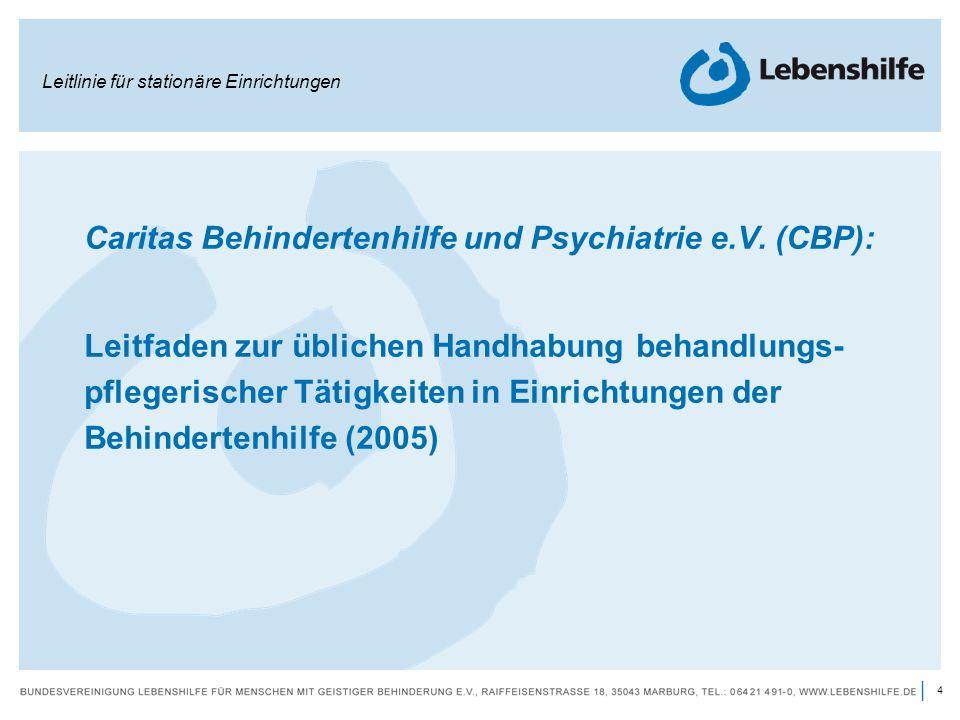 4 | Caritas Behindertenhilfe und Psychiatrie e.V. (CBP): Leitfaden zur üblichen Handhabung behandlungs- pflegerischer Tätigkeiten in Einrichtungen der