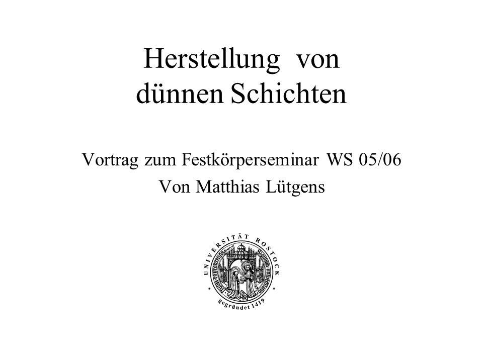 Herstellung von dünnen Schichten Vortrag zum Festkörperseminar WS 05/06 Von Matthias Lütgens