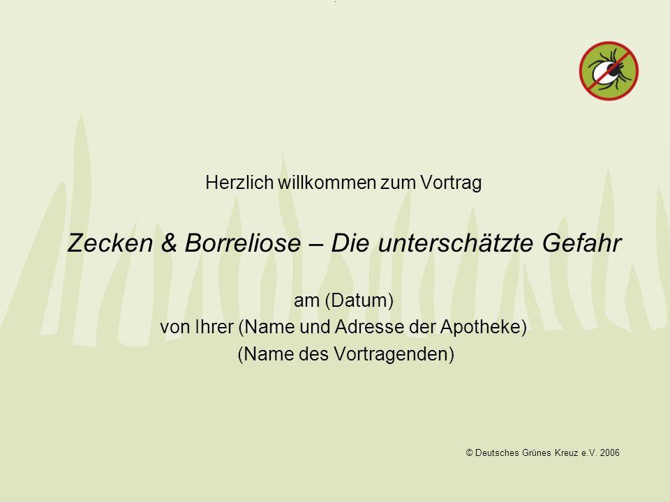 Herzlich willkommen zum Vortrag Zecken & Borreliose – Die unterschätzte Gefahr am (Datum) von Ihrer (Name und Adresse der Apotheke) (Name des Vortrage