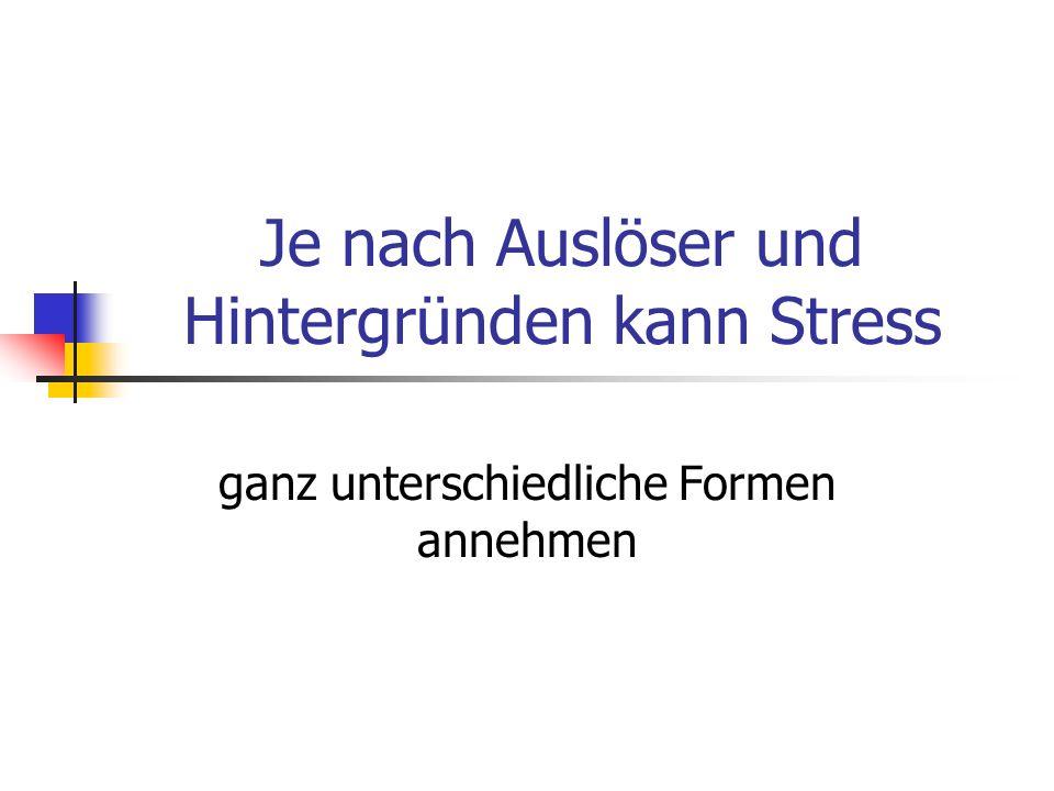 Je nach Auslöser und Hintergründen kann Stress ganz unterschiedliche Formen annehmen