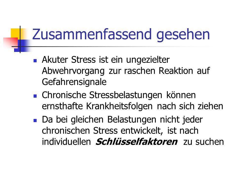Zusammenfassend gesehen Akuter Stress ist ein ungezielter Abwehrvorgang zur raschen Reaktion auf Gefahrensignale Chronische Stressbelastungen können e