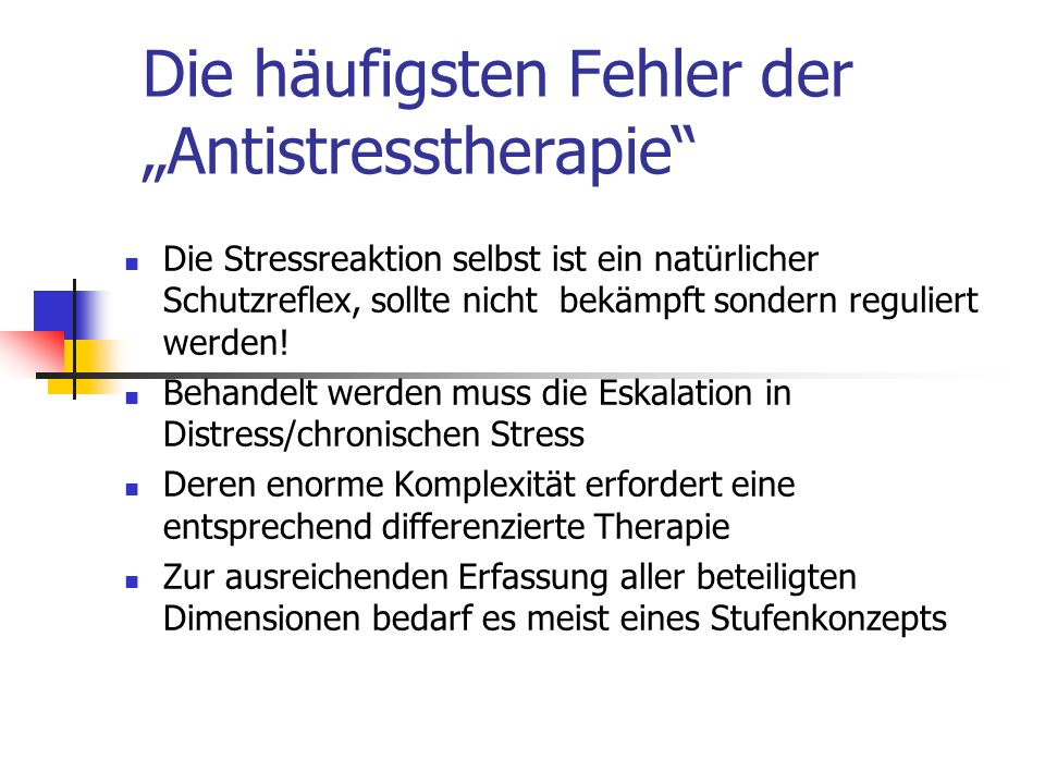Die häufigsten Fehler der Antistresstherapie Die Stressreaktion selbst ist ein natürlicher Schutzreflex, sollte nicht bekämpft sondern reguliert werde