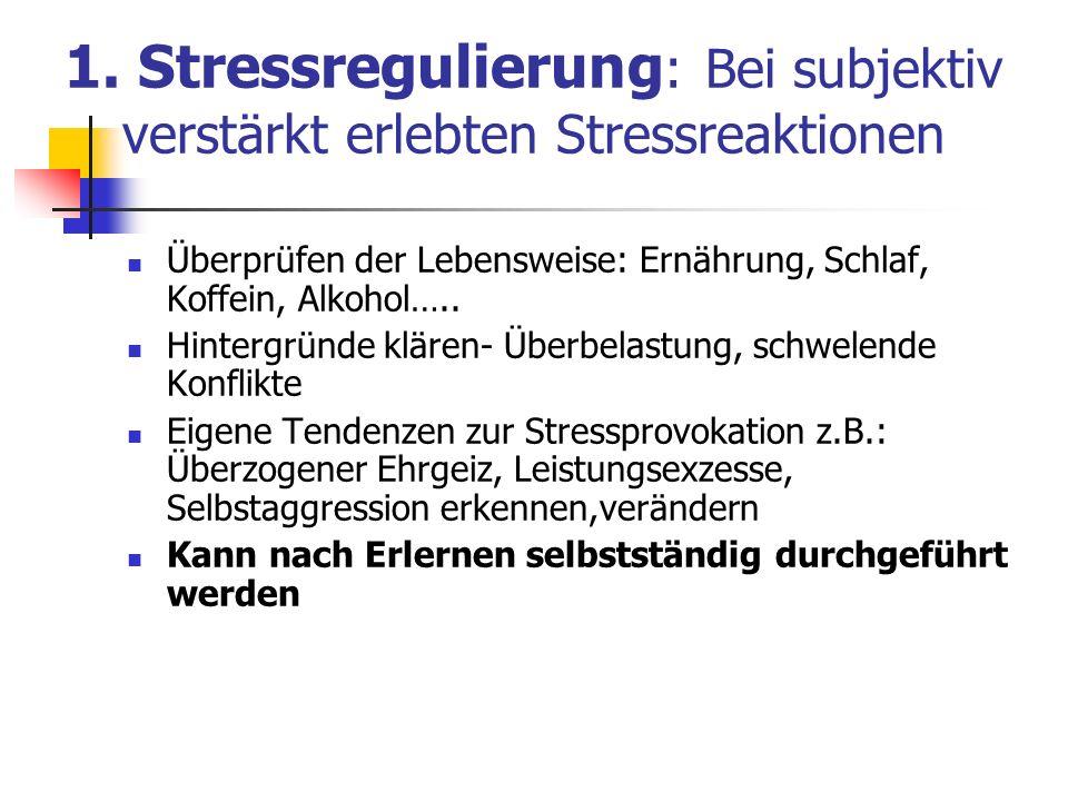 1. Stressregulierung : Bei subjektiv verstärkt erlebten Stressreaktionen Überprüfen der Lebensweise: Ernährung, Schlaf, Koffein, Alkohol….. Hintergrün