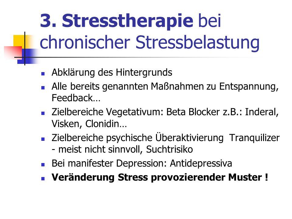 3. Stresstherapie bei chronischer Stressbelastung Abklärung des Hintergrunds Alle bereits genannten Maßnahmen zu Entspannung, Feedback… Zielbereiche V
