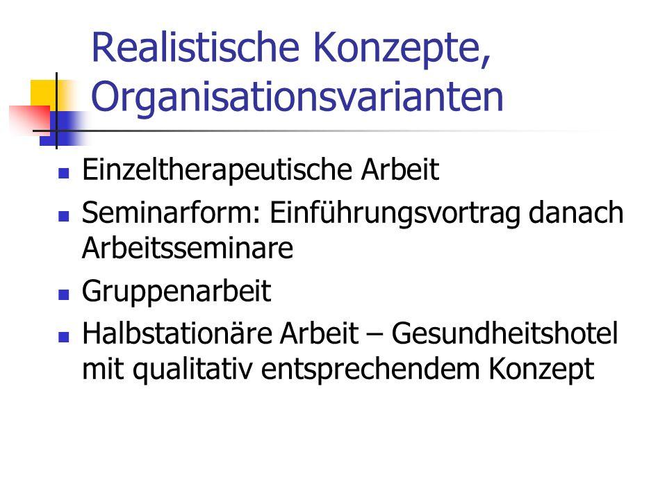 Realistische Konzepte, Organisationsvarianten Einzeltherapeutische Arbeit Seminarform: Einführungsvortrag danach Arbeitsseminare Gruppenarbeit Halbsta