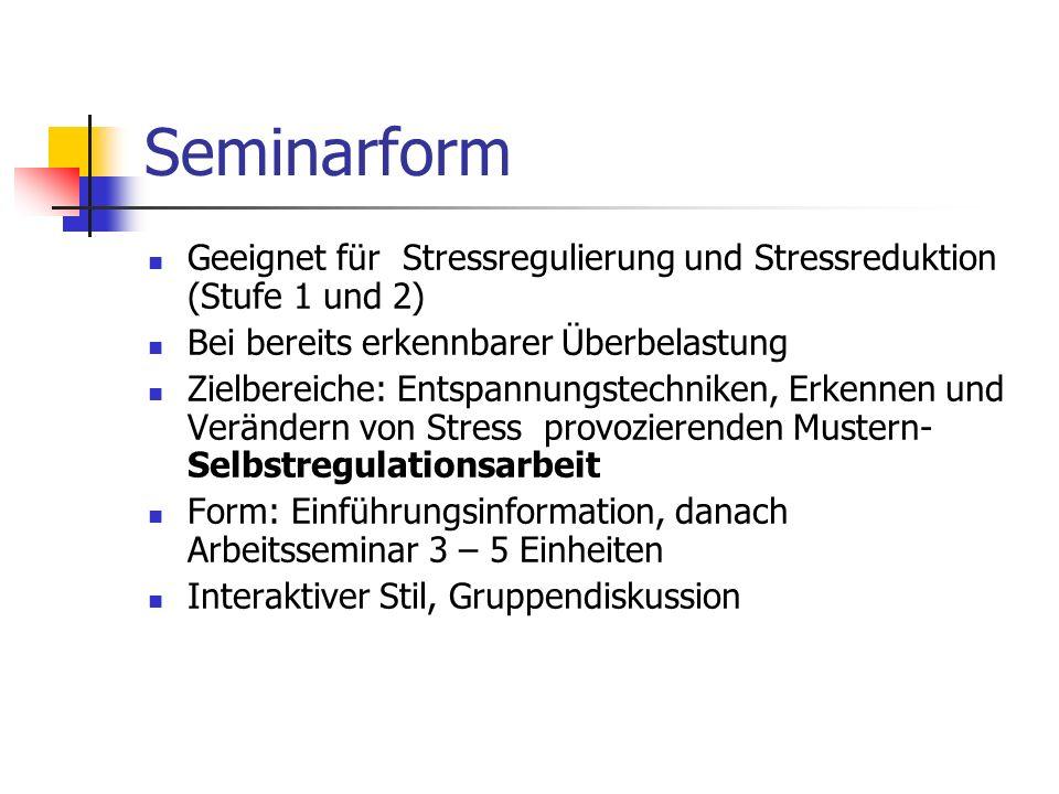 Seminarform Geeignet für Stressregulierung und Stressreduktion (Stufe 1 und 2) Bei bereits erkennbarer Überbelastung Zielbereiche: Entspannungstechnik