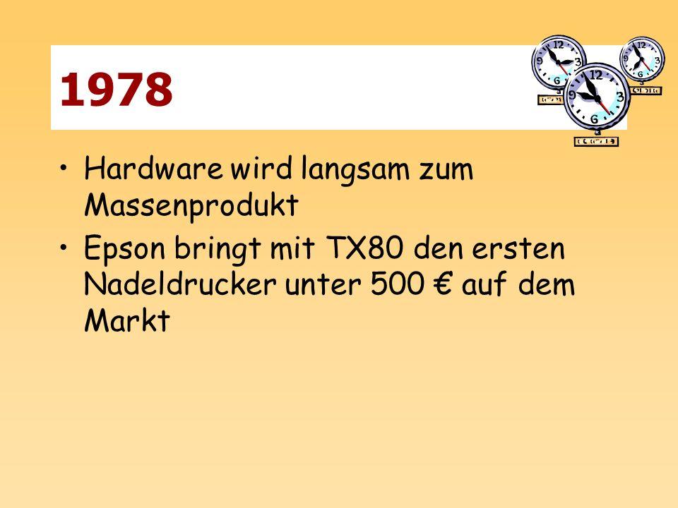 1978 Hardware wird langsam zum Massenprodukt Epson bringt mit TX80 den ersten Nadeldrucker unter 500 auf dem Markt