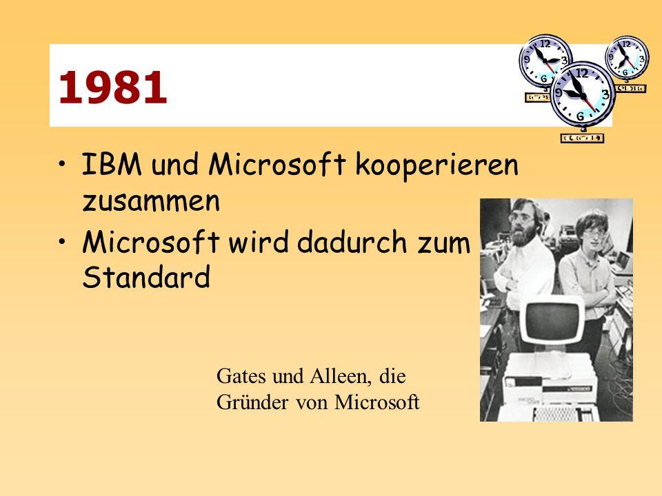 1981 IBM und Microsoft kooperieren zusammen Microsoft wird dadurch zum Standard Gates und Alleen, die Gründer von Microsoft
